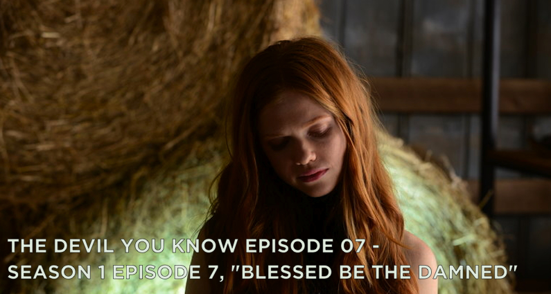 TDYK 07-The Devil You Know Episode 07-Blessed Be The Damned Review