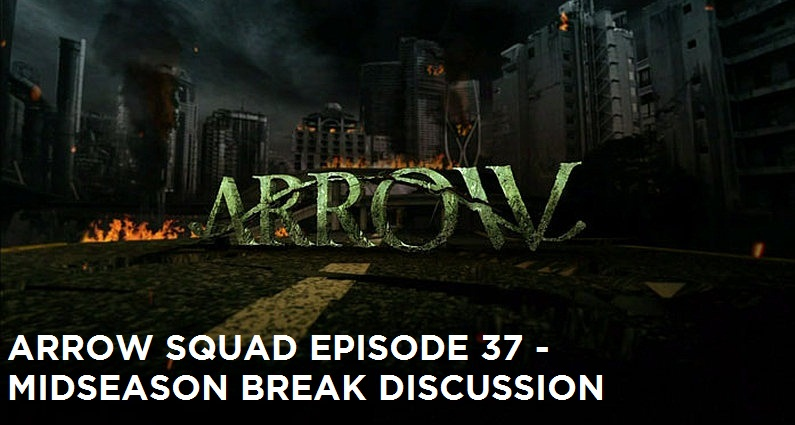 AS 37 – Arrow Midseason Break Discussion