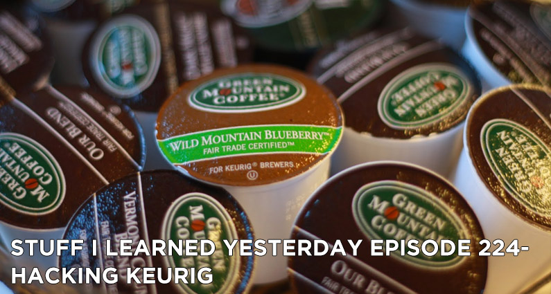 SILY Episode 224-Hacking Keurig