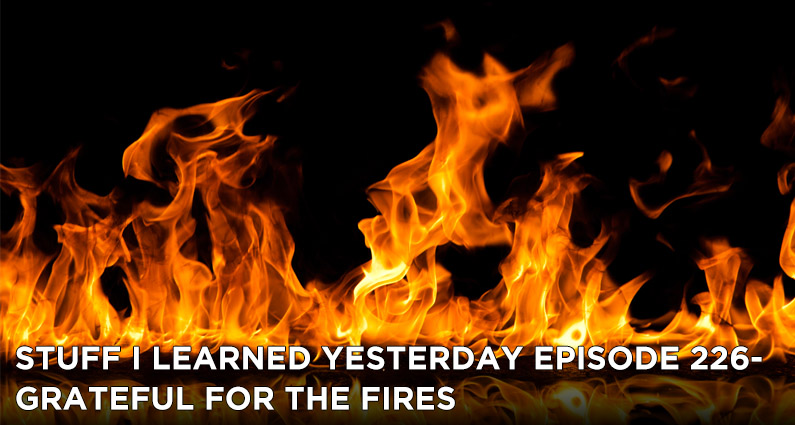SILY Episode 226-Grateful for the Fires