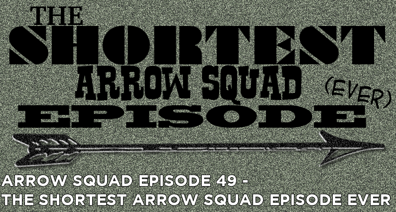 AS 49 – The Shortest Arrow Squad Episode Ever