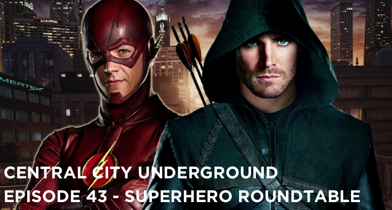 CCU 43 – CCU/Arrow Squad Superhero Roundtable!