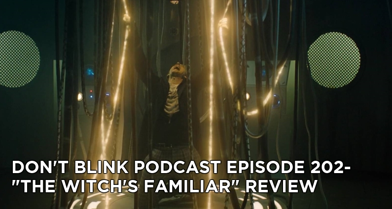 DB 202-Don't Blink Episode 202-The Witch's Familiar Review