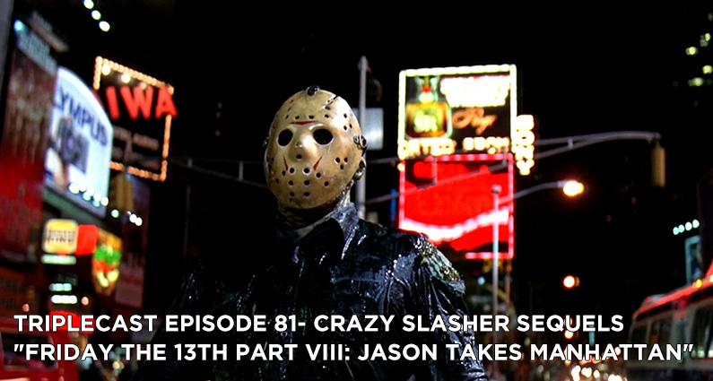 "TC81 – Crazy Slasher Sequels ""Friday the 13th Part VIII: Jason Takes Manhattan"""