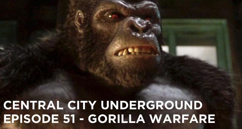 CCU 51 – S2 E7 – GORILLA WARFARE