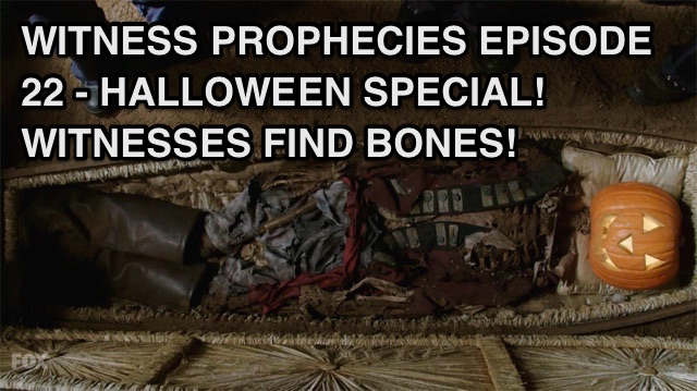WP22 – S3E5 – Halloween Special!  Witnesses find Bones!