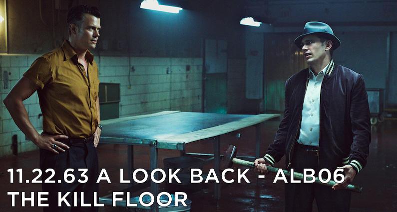 ALB06 – S1E2 – 11.22.63 The Kill Floor