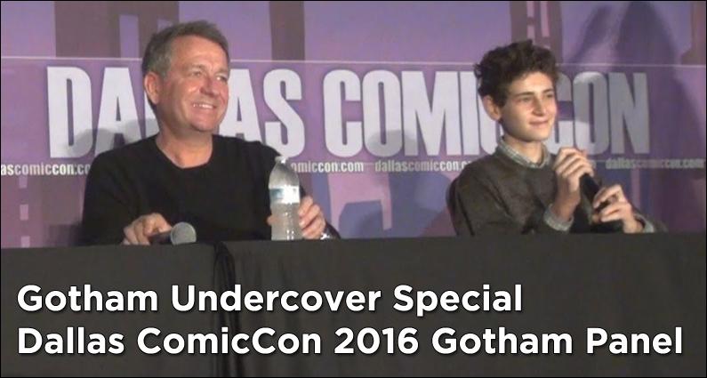 Gotham Undercover Special – Dallas ComicCon 2016 Gotham Panel