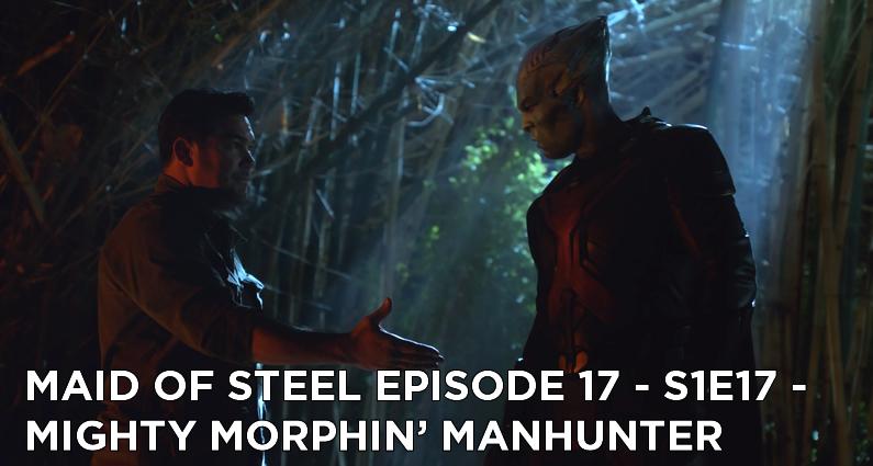 MOS 17 – S1E17 – Mighty Morphing Manhunter
