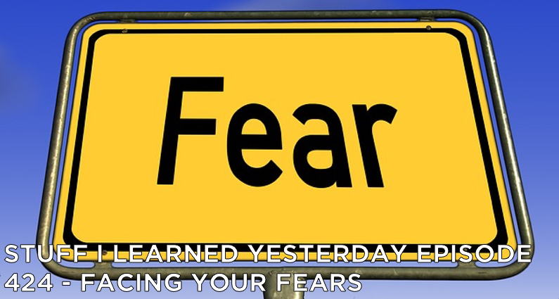 SILY Episode 424 – Facing Your Fears