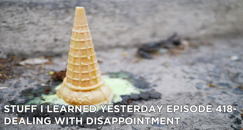 SILY Episode 418- Dealing with Disappointment