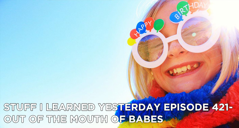 SILY Episode 421- Out of the Mouth of Babes