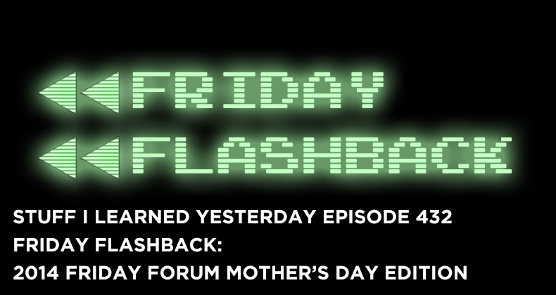 SILY Episode 432- Friday Flashback: 2014 Mother's Day Friday Forum