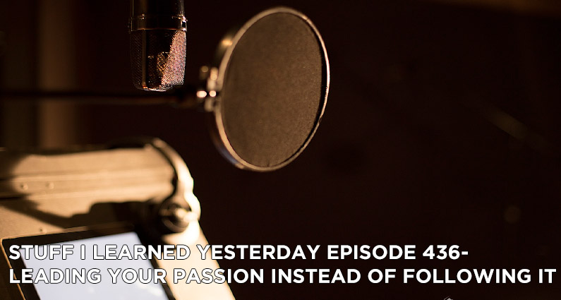 SILY Episode 436- Leading Your Passion Instead of Following It