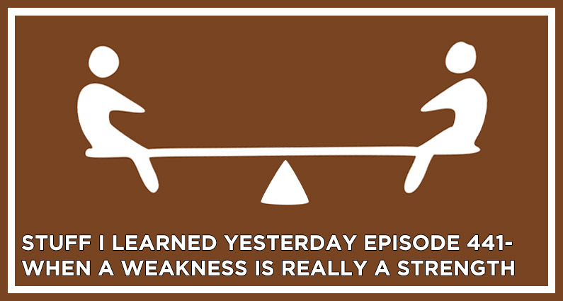 SILY Episode 441 – When a Weakness is Really a Strength