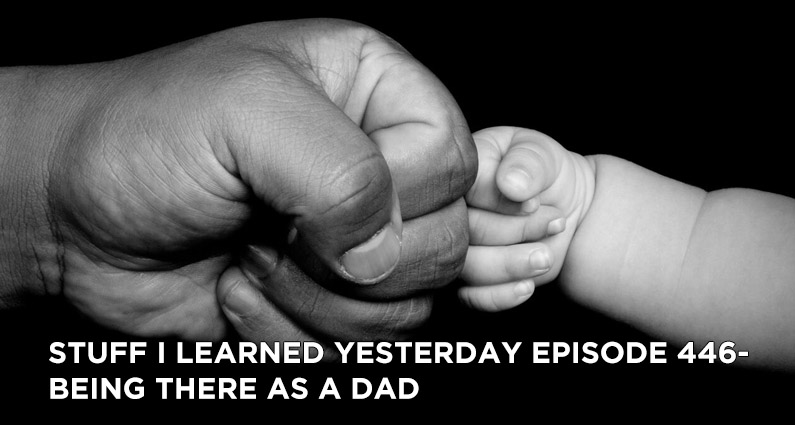 SILY Episode 446 – Being There As A Dad