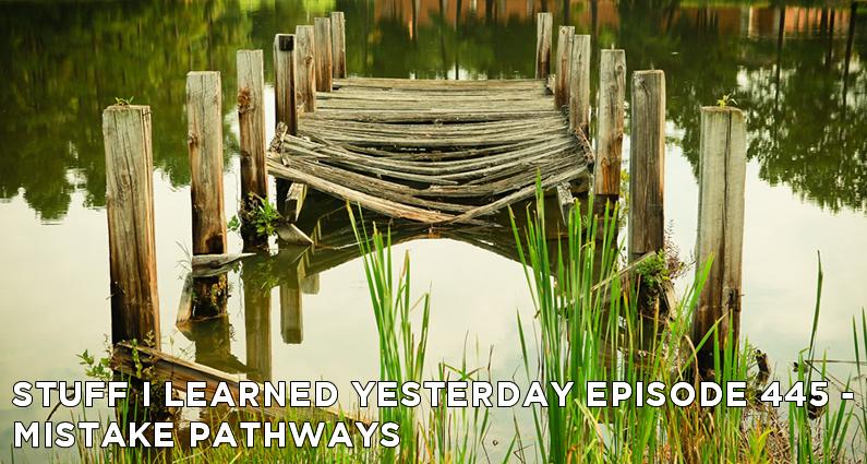 SILY Episode 445 – Mistake Pathways