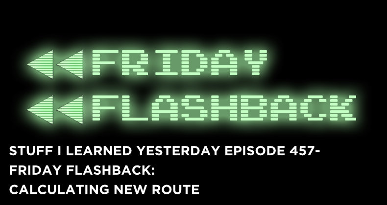 SILY Episode 457- Friday Flashback: Calculating New Route