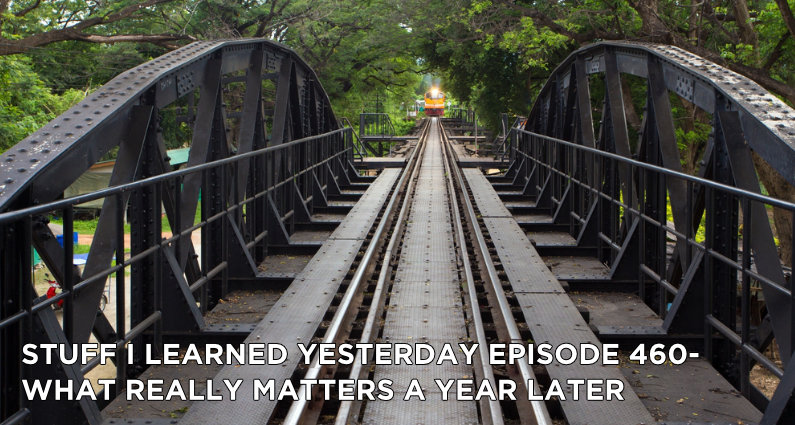 SILY Episode 460 – What Really Matters a Year Later