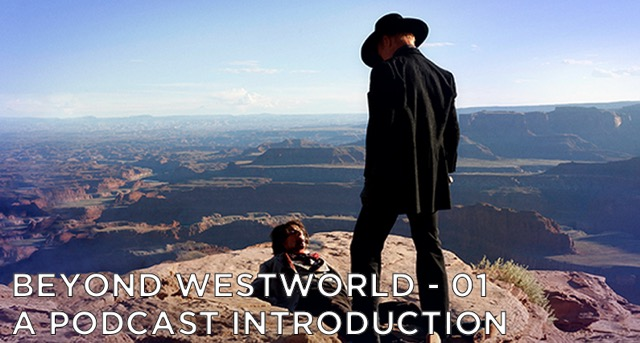 BW01 – Beyond Westworld Podcast | An Introduction