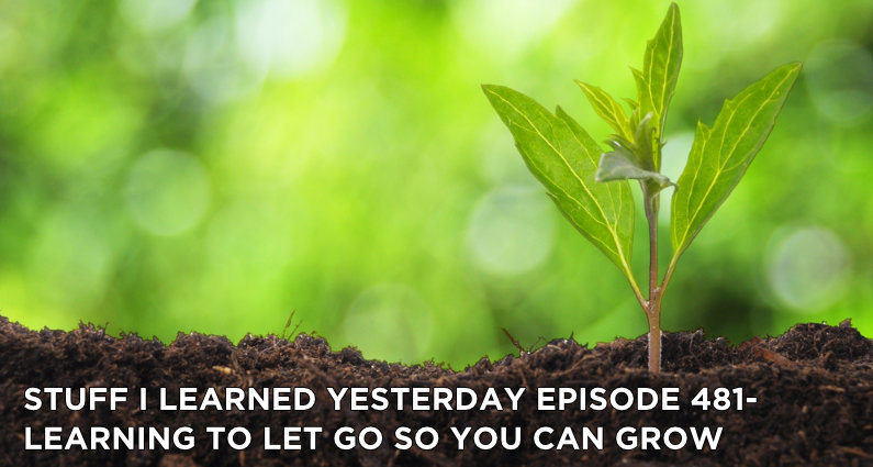 SILY Episode 481- Learning to Let Go So You Can Grow