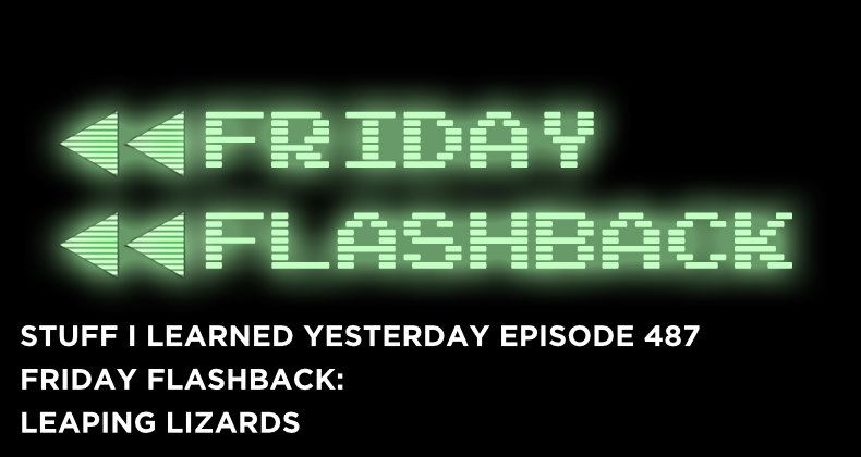 SILY Episode 487- Friday Flashback: Leaping Lizards