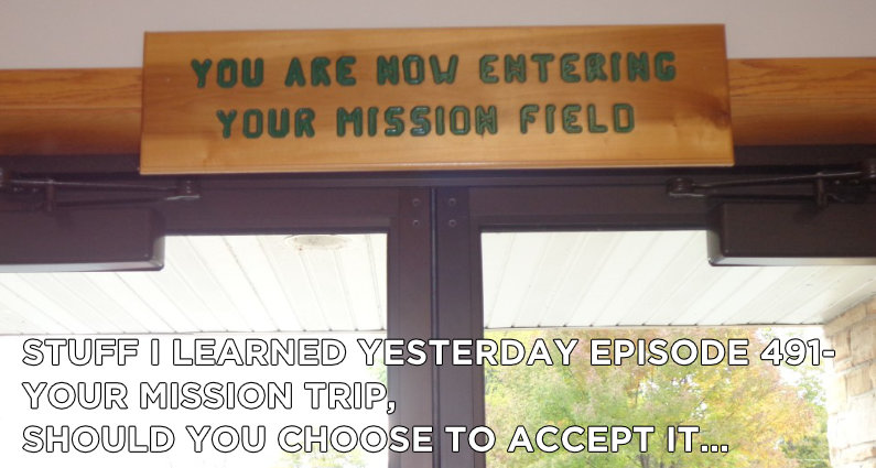 SILY Episode 491 – Your Mission Trip, Should You Choose to Accept It…