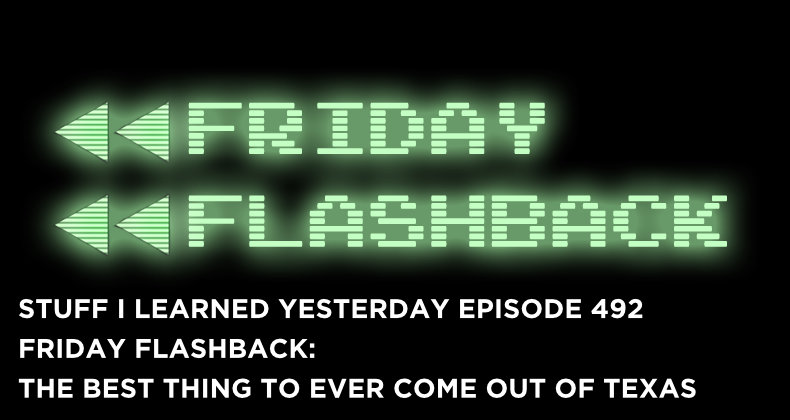 SILY Episode 492- Friday Flashback: The Best Thing To Ever Come Out of Texas