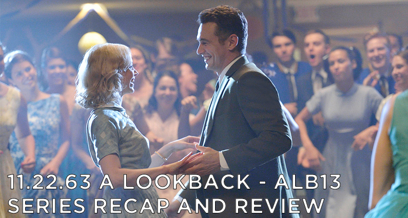 ALB13 – S1 – 11.22.63 Series Review and Wrap Up