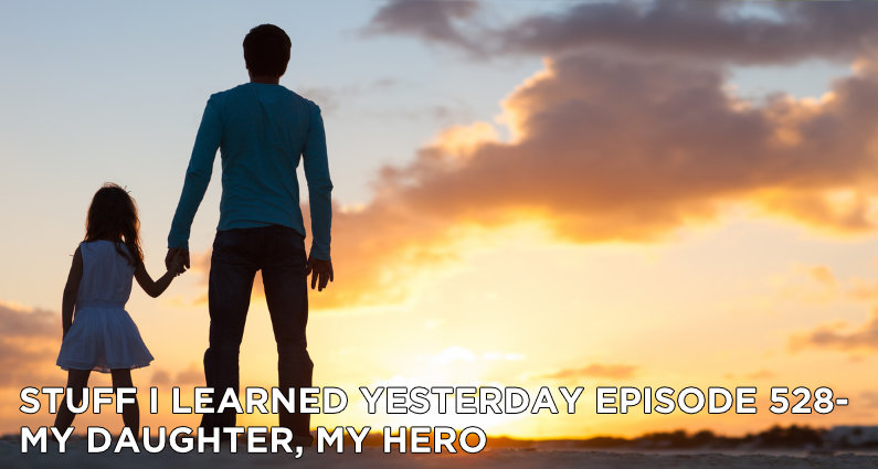 SILY Episode 529 – My Daughter, My Hero