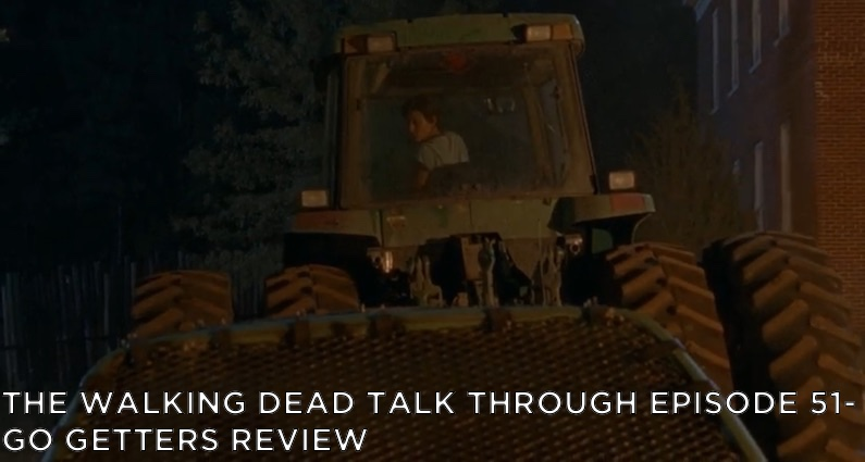 TWDTT 51 – S7E5 – Go Getters Review
