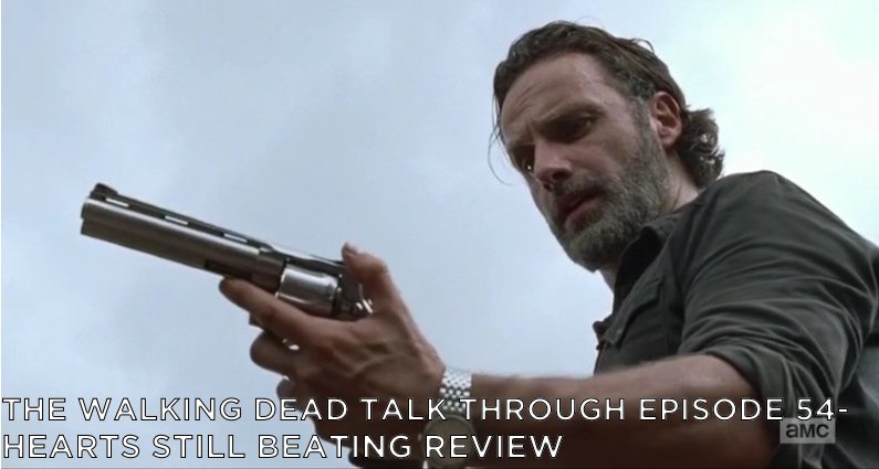 TWDTT 54 – S7E8 – Hearts Still Beating Review