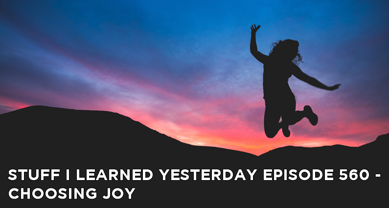 SILY Episode 560 – Choosing Joy