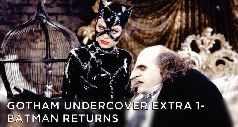 Gotham Undercover Extra 1 – Batman Returns