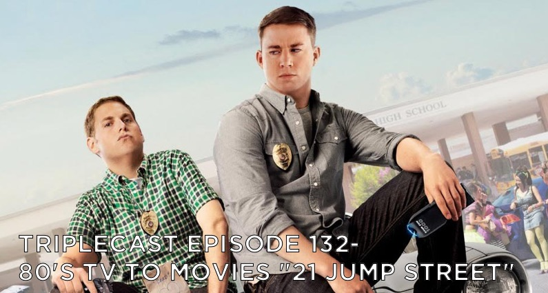 "TC132 – 80's TV to Movies ""21 Jump Street"""