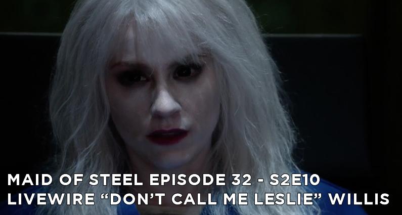 "MOS 32 – S2E10 – Livewire ""Don't Call Me Leslie"" Willis"