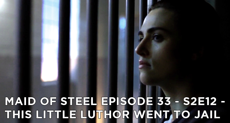 MOS 33 – S2E12 – This Little Luthor Went to Jail