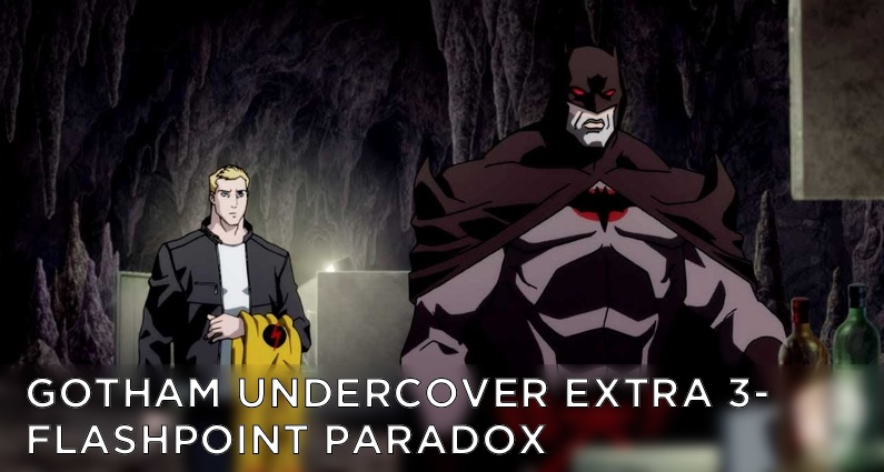Gotham Undercover Extra 3 – The Flashpoint Paradox