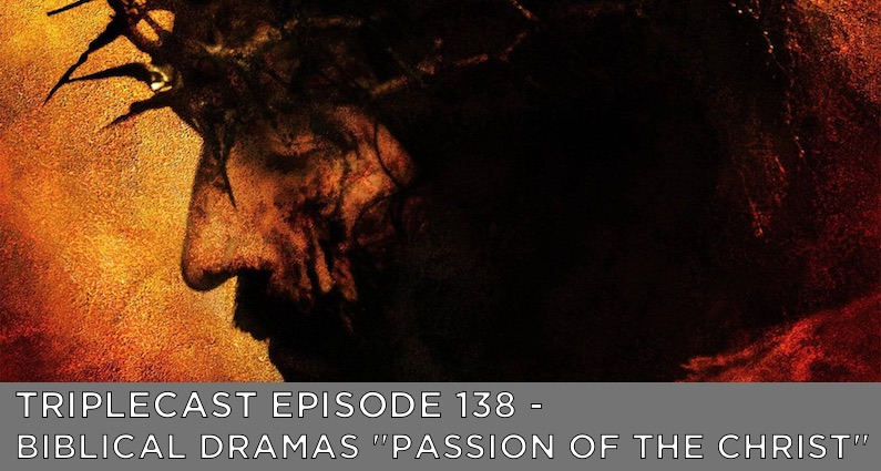 "TC138 – Biblical Dramas – ""The Passion of the Christ"""