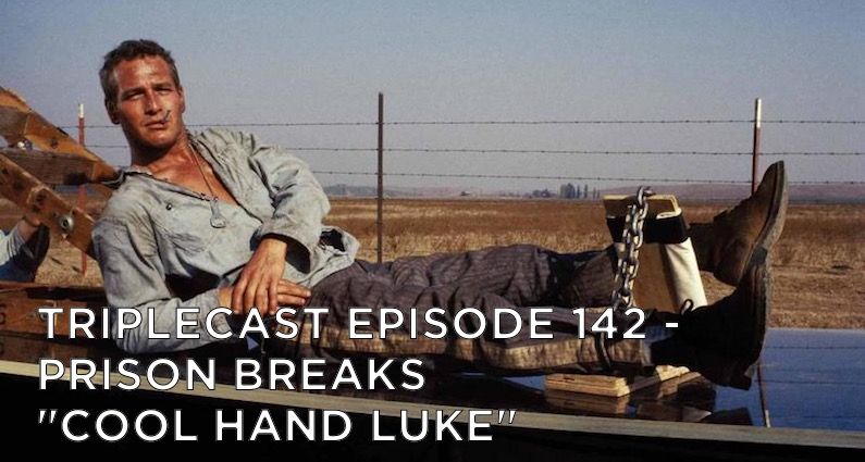 "TC142 – Prison Breaks – ""Cool Hand Luke"""