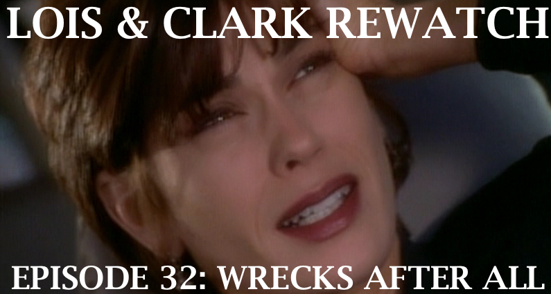 RW 113 – Lois & Clark S03E19-20 – Wrecks After All