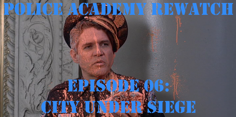RW 060 – Police Academy Rewatch – City Under Siege
