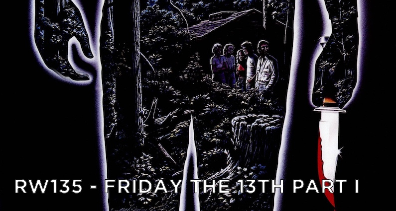 RW 135 – Friday the 13th Part 1