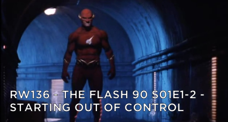 RW 136 – The Flash 90 S01E1-2 – Starting Out Of Control