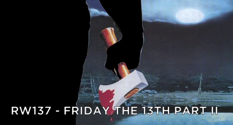 RW 137 – Friday the 13th Part 2