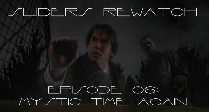 RW 006 – Sliders S02E1-2 – Mystic Time Again