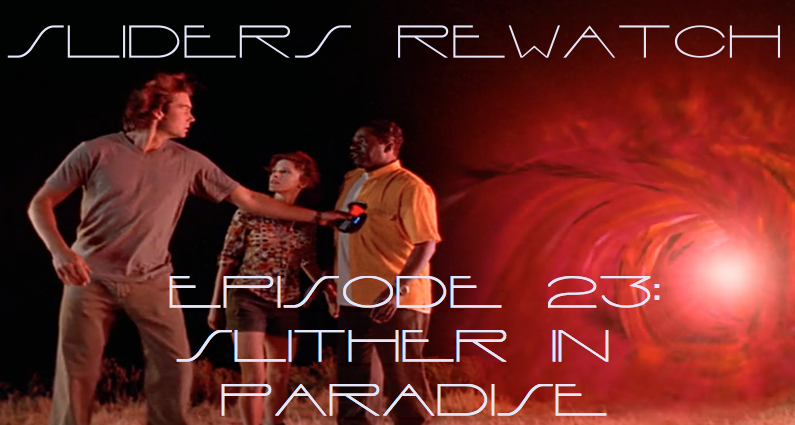 RW 037 – Sliders S03E23-24-25 – Slither in Paradise