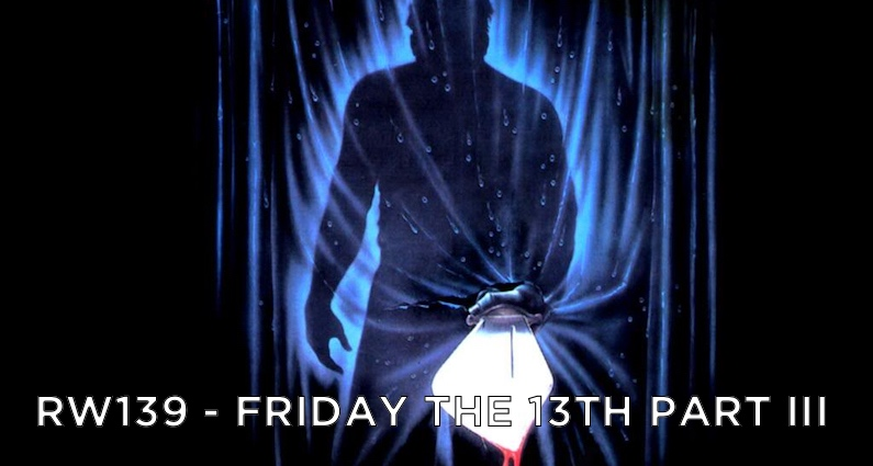 RW 139 – Friday the 13th Part 3