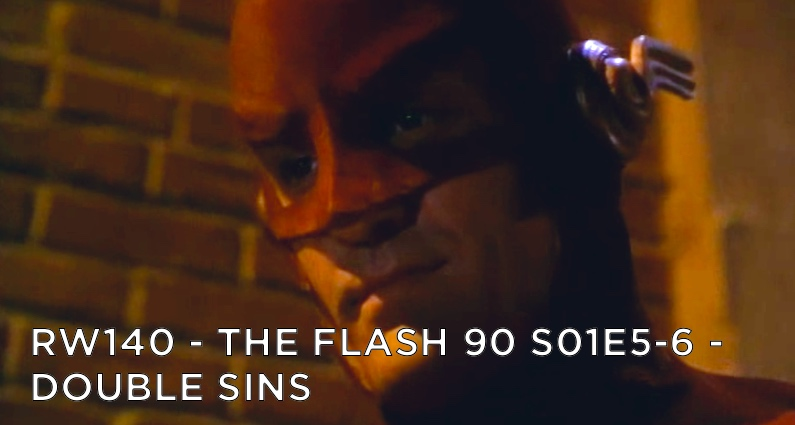 RW 140 – The Flash 90 S01E5-6 – Double Sins