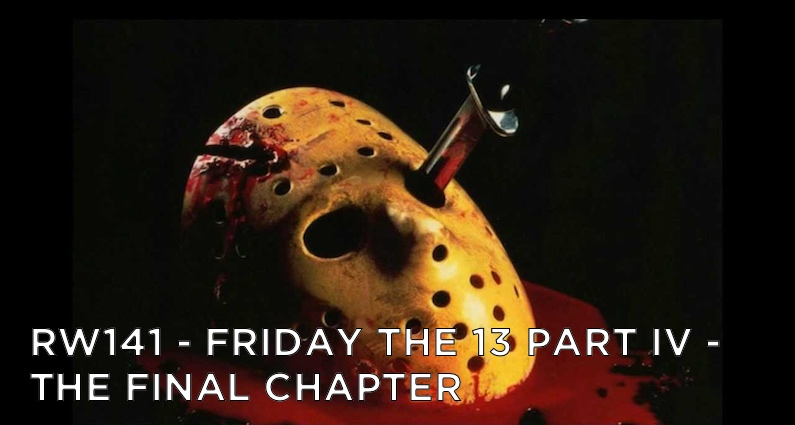 RW 141 – Friday the 13th: The Final Chapter